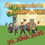 Organizácia vyučovania 30. júna 2020